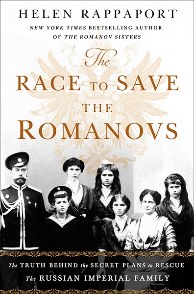 The Race to Save the Romanovs by Helen Rappaport, ISBN: 9781250151216