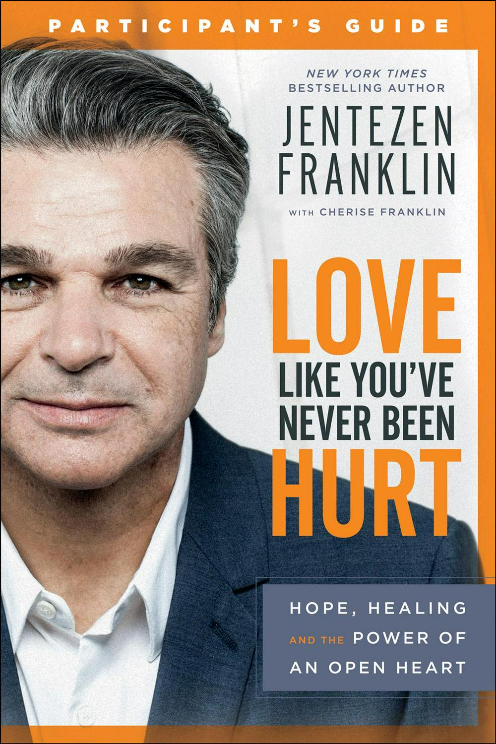 Love Like You've Never Been Hurt Participant's GuideHope, Healing and the Power of an Open Heart
