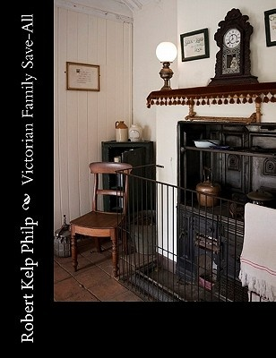 Victorian Family Save-All by Robert Kelp Philp, ISBN: 9781449970437