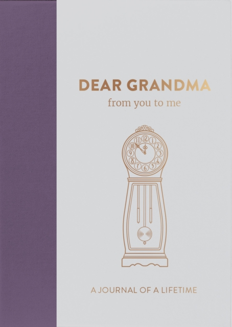 Dear Grandma, from you to me : Memory Journal capturing your Grandmother's own amazing stories (Timeless edition) (Journals of a Lifetime)