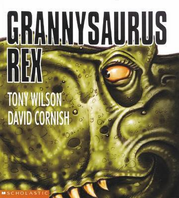 Grannysaurus Rex by Tony Wilson, ISBN: 9781862915770