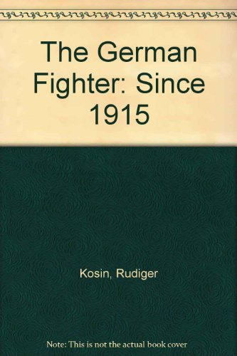 The German Fighter: Since 1915