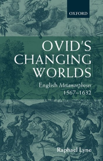 Ovid's Changing Worlds: English Metamorphoses 1567-1632 by Raphael Lyne, ISBN: 9780198187042