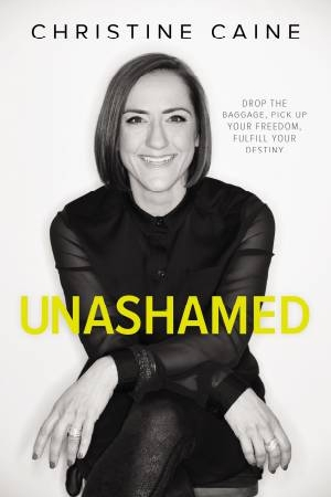 UnashamedDrop the Baggage, Pick Up Your Freedom, Fulfill... by Christine Caine, ISBN: 9780310340706