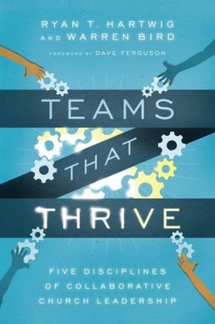 Teams That Thrive: Five Disciplines of Collaborative Church Leadership