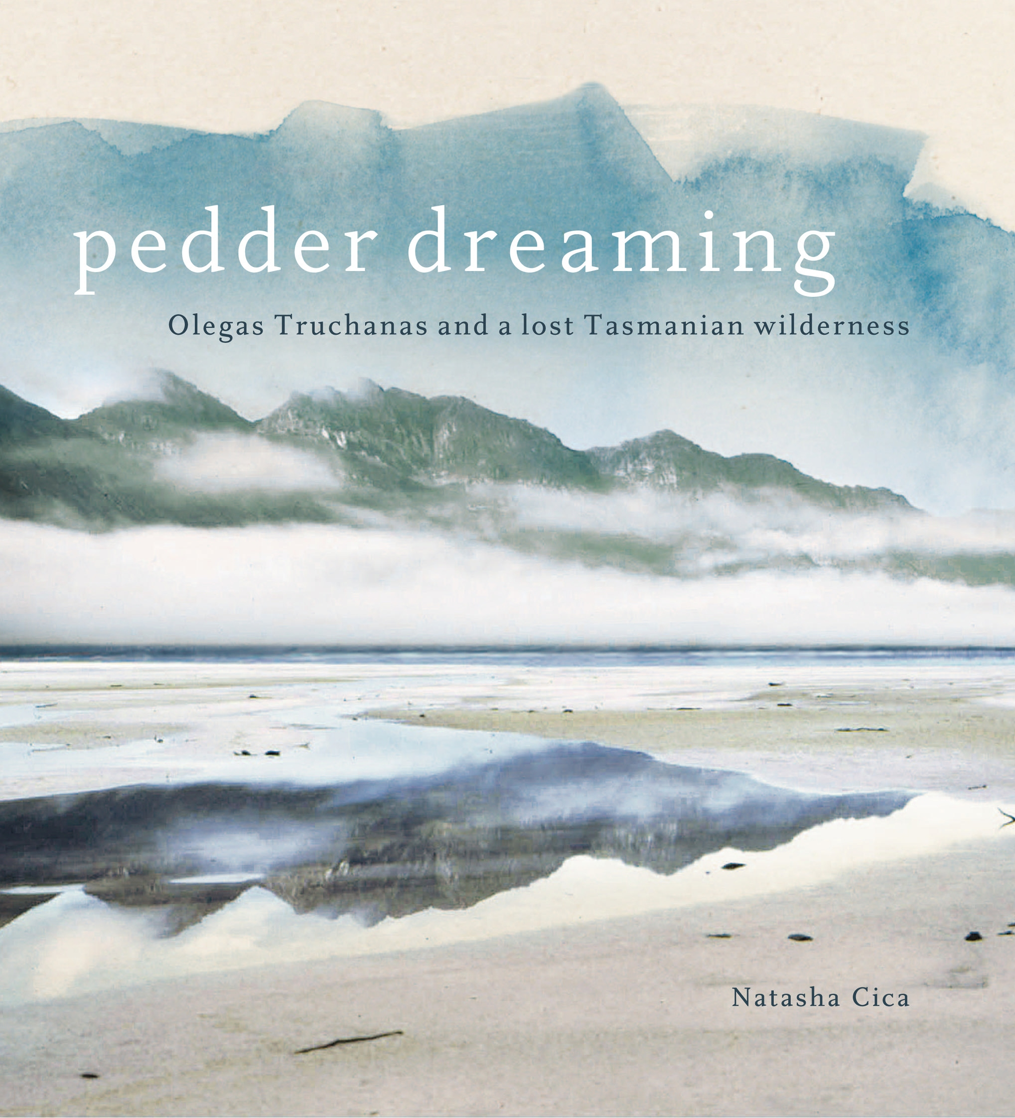 Pedder Dreaming: Olegas Truchanas and a Lost Tasmanian Wilderness by Cica Natasha, ISBN: 9780702236723