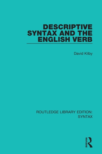 Descriptive Syntax and the English Verb (Routledge Library Editions: Syntax)