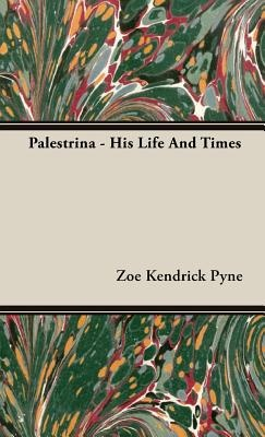 Palestrina - His Life and Times by Zoe Kendrick Pyne, ISBN: 9781443726689