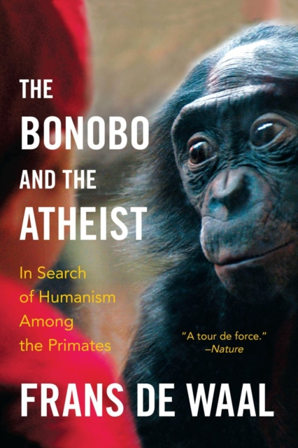 The Bonobo and the Atheist by Frans de Waal, ISBN: 9780393347791