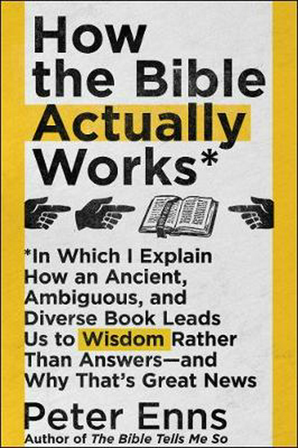 How the Bible Actually WorksIn Which I Explain How an Ancient, Ambiguous, a...