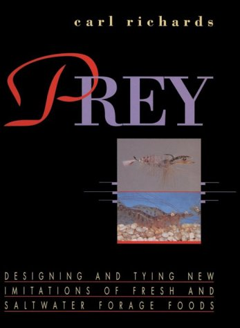 Prey : Designing and Tying New Imitations of Fresh and Saltwater Forage Foods by Carl Richards, ISBN: 9781558213326