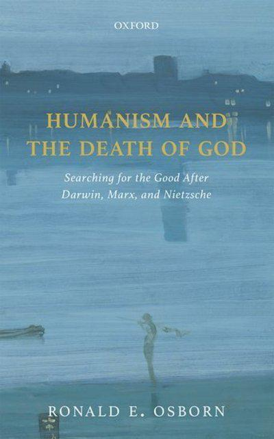Humanism and the Death of GodSearching for the Good After Darwin, Marx, and ...