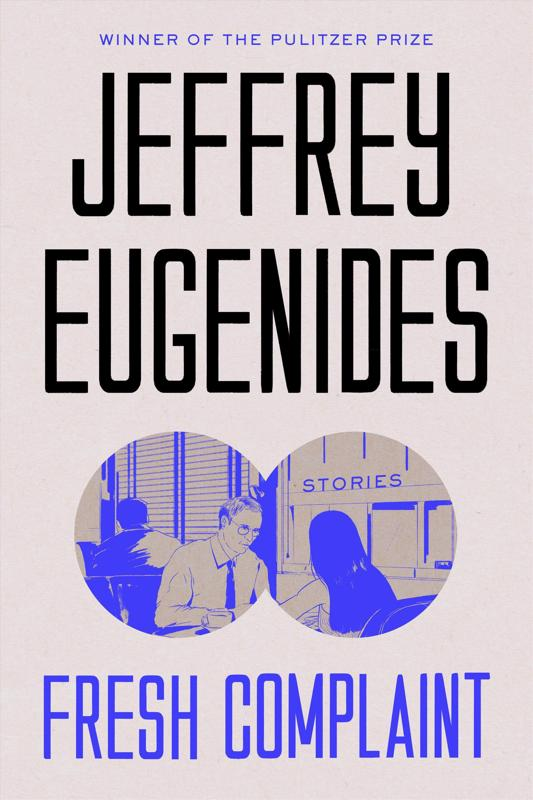 Fresh Complaint: Stories by Jeffrey Eugenides, ISBN: 9780374203061