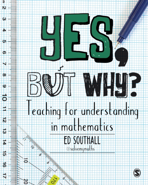 Yes, but why? Teaching for understanding in mathematics by Ed Southall, ISBN: 9781473948969