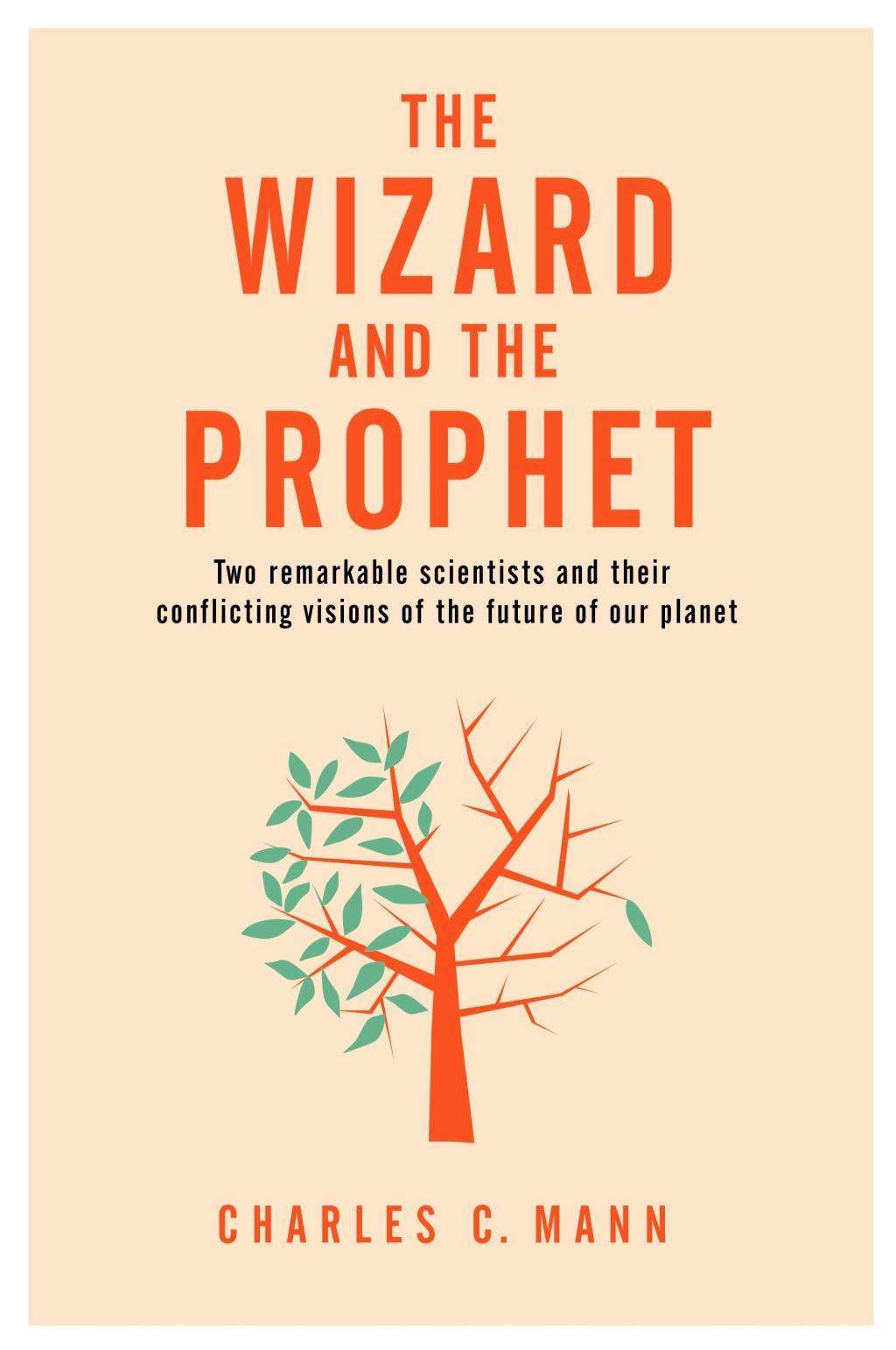 The Wizard and the ProphetTwo Remarkable Scientists and Their Dueling Vis...