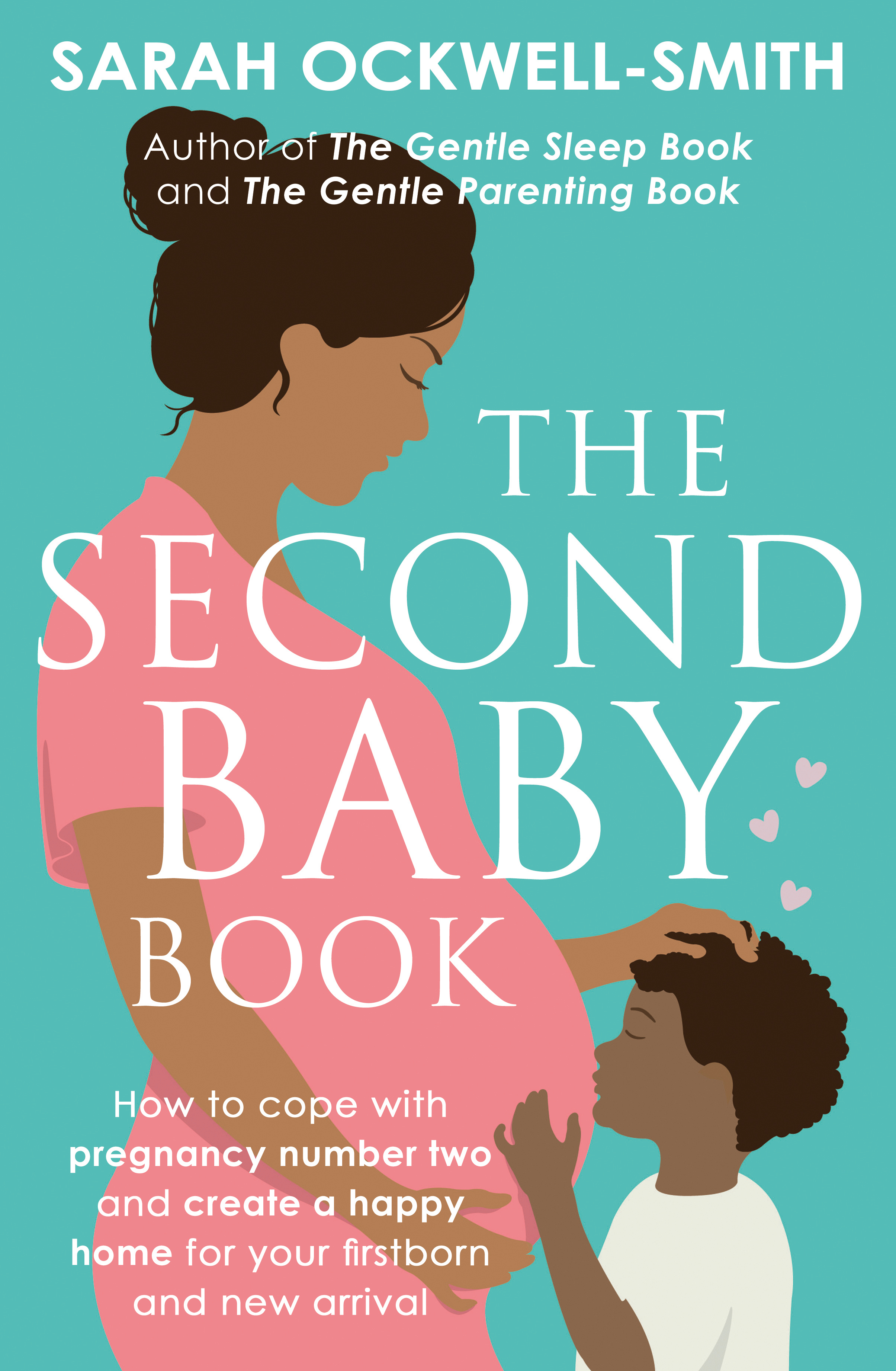 The Second Baby Book: How to cope with pregnancy number two and create a happy home for your firstborn and new arrival