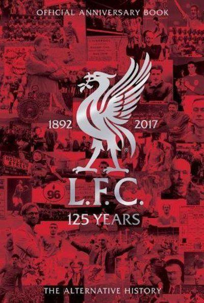 Liverpool FC 125: The Alternative History by Liverpool Football Club, ISBN: 9781910335772