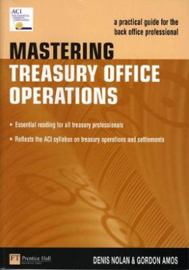 Mastering Treasury Office Operations: A Practical Guide for the Back Office Professional (Market Editions (Financial Times/Prentice Hall).) by Denis Nolan; Gordon Amos, ISBN: 9780273635796