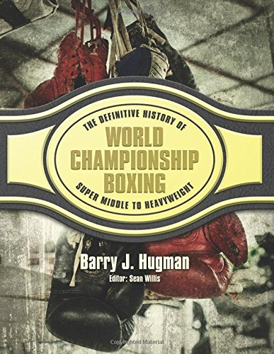 The Definitive History of World Championship Boxing: Super Middle to Heavyweight: Volume 4