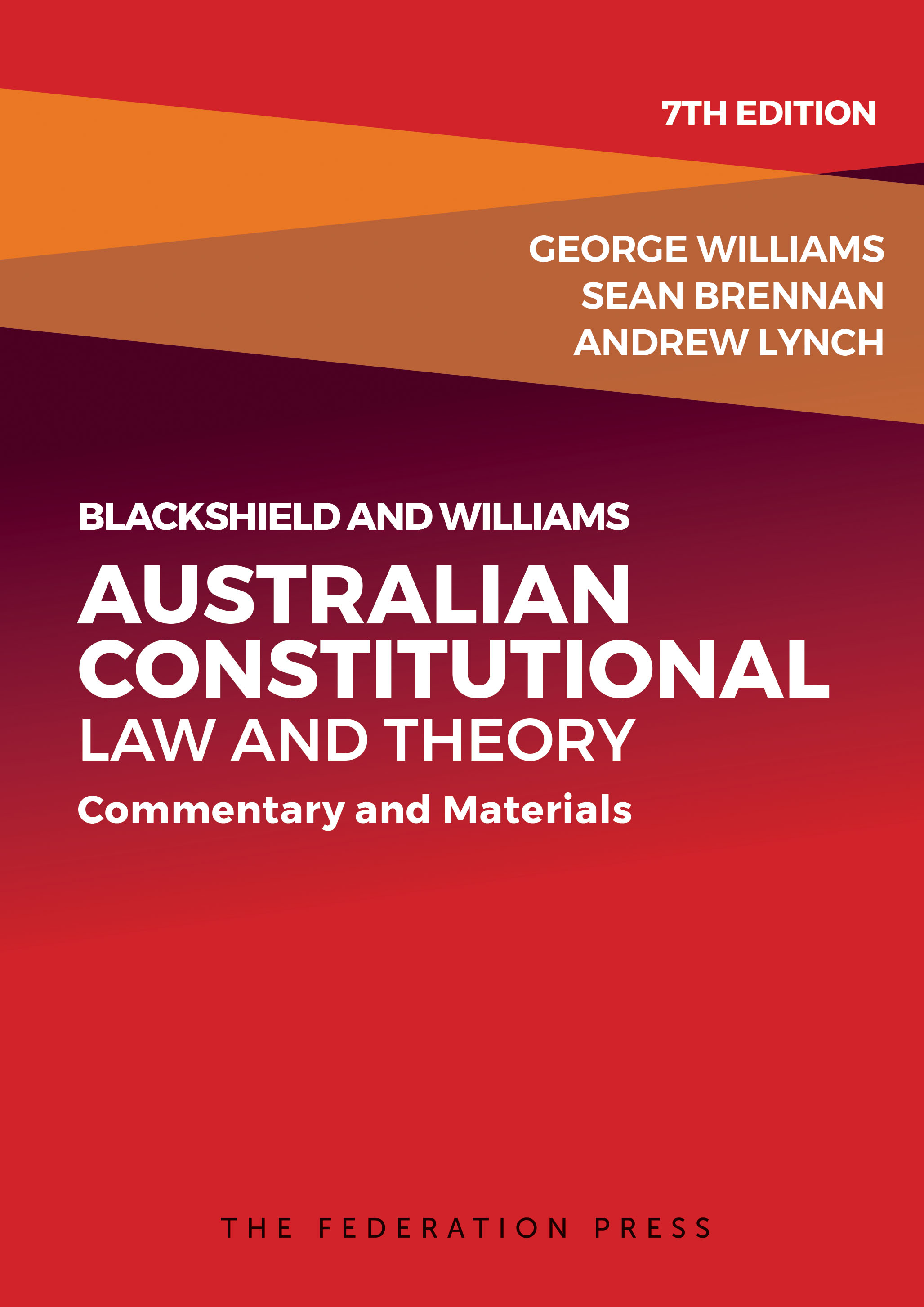 Blackshield and Williams Australian Constitutional Law and Theory (7th Edition)