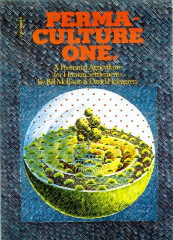 Permaculture One: A Perennial Agricultural System for Human Settlements