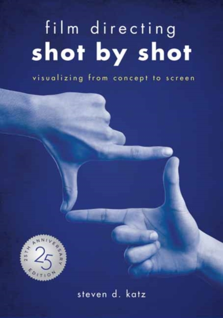 Film Directing: Shot by Shot - 25th Anniversary Edition: Visualizing from Concept to Screen by Steve D. Katz, ISBN: 9781615932979