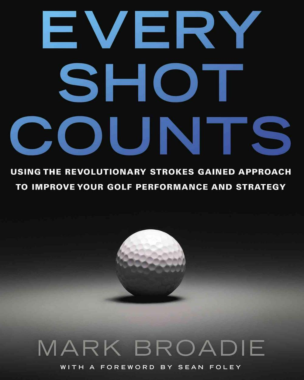 Every Shot Counts by Mark Broadie, ISBN: 9781592407507
