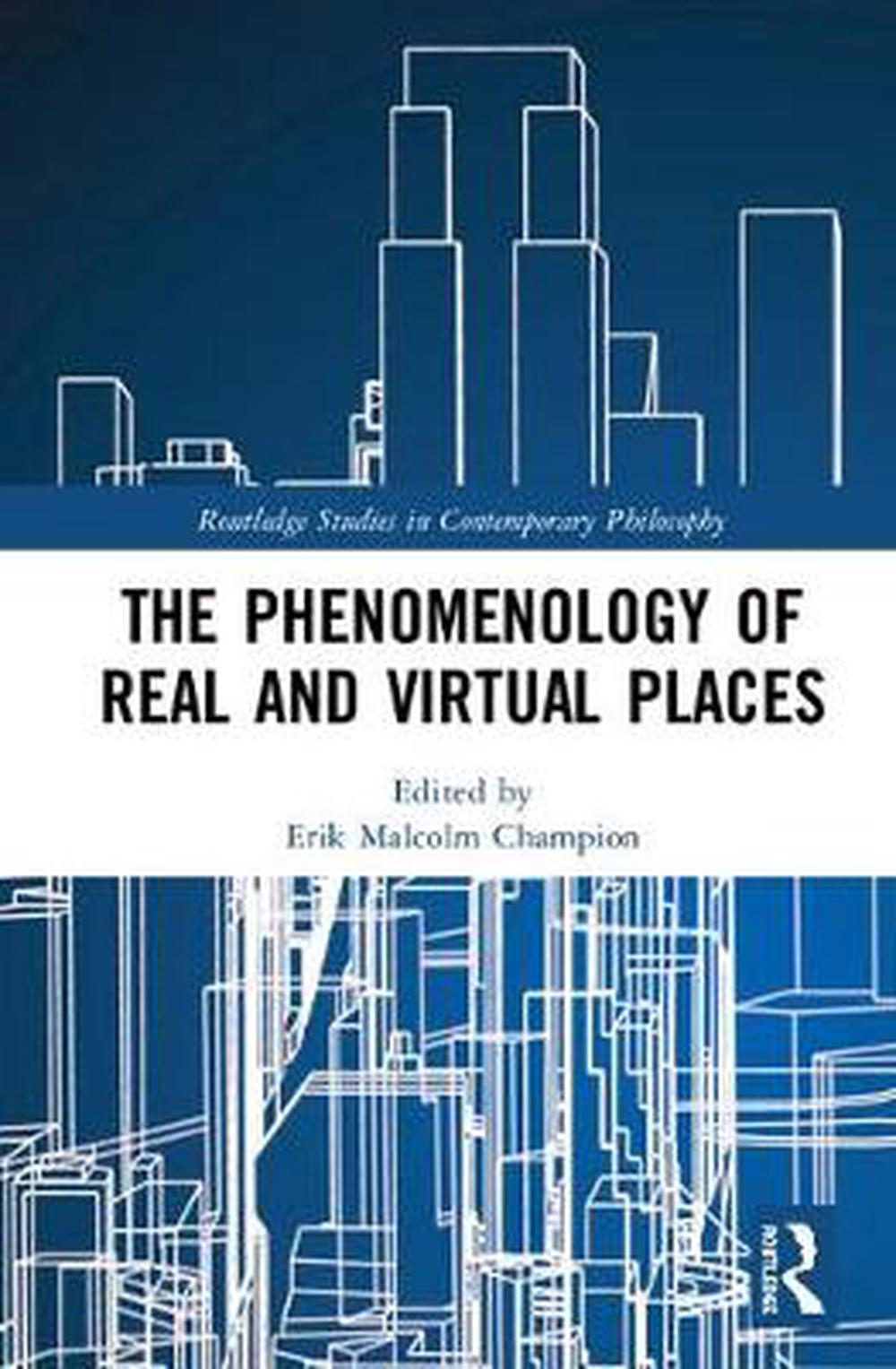 The Phenomenology of Real and Virtual Places by Erik Malcolm Champion, ISBN: 9781138094079