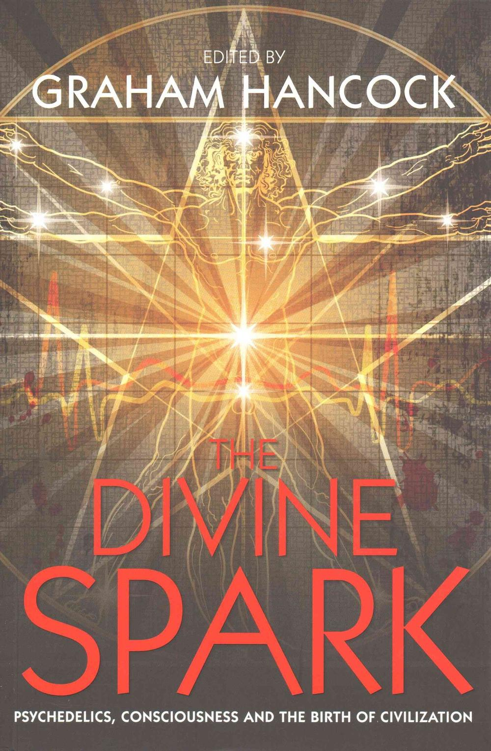 The Divine Spark: Psychedelics, Consciousness and the Birth of Civilization by Graham Hancock, ISBN: 9781781805626