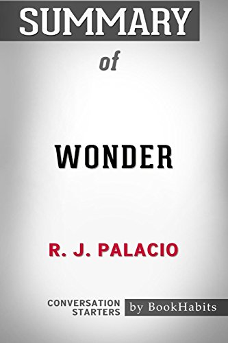 Summary of Wonder by R. J. Palacio - Conversation Starters by Bookhabits, ISBN: 9781389418075