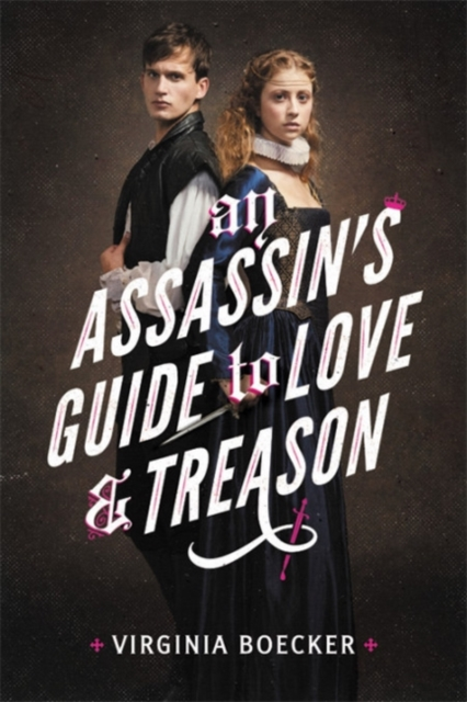 An Assassin's Guide to Love and Treason by Virginia Boecker, ISBN: 9780316327343