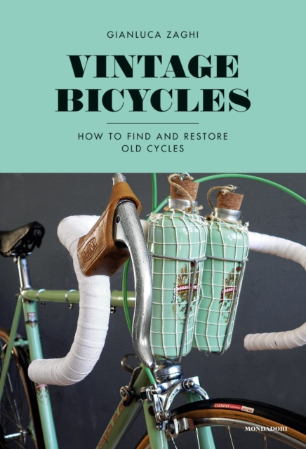 Vintage BicyclesHow to Find and Restore Old Cycles by Gianluca Zaghi, ISBN: 9788891812636