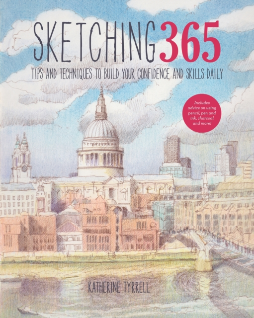 365 Hints & Tips for Drawing & Sketching: Build your confidence and skills with a tip a day
