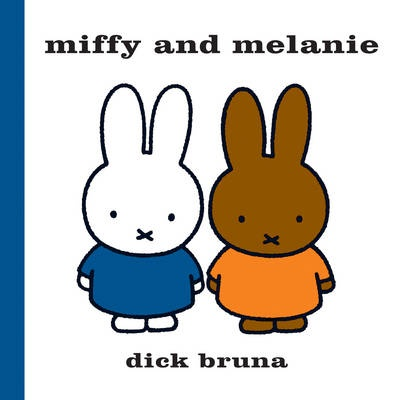 Miffy and Melanie by Dick Bruna, ISBN: 9781471123313