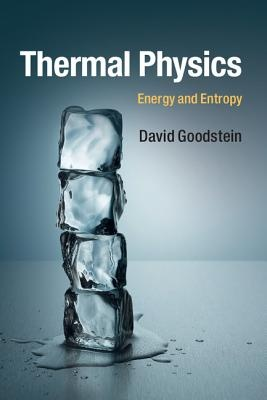 Thermal Physics: Energy and Entropy by David Goodstein, ISBN: 9781107465497