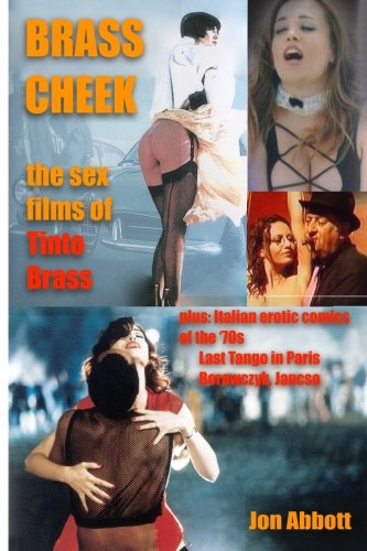 Brass Cheek--the Sex Films of Tinto Brass: Borowczyk, Jancso, Last Tango in Paris, Italian Erotic Comics (Naked Pulp) by Jon Abbott, ISBN: 9781984292414