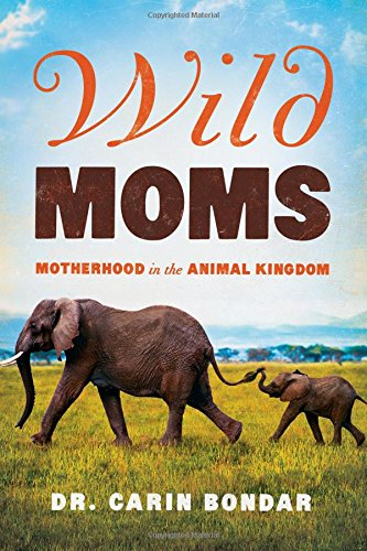 Wild Moms - Motherhood in the Animal Kingdom