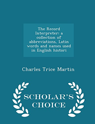 The Record InterpreterA Collection of Abbreviations, Latin Words and ... by Charles Trice Martin, ISBN: 9781296389123
