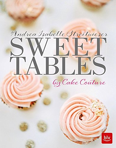 Sweet Tables by Andrea Isabelle Streitwieser, ISBN: 9783835416116