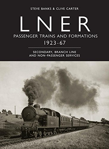 LNER Passenger Trains and Formations 1923-1967: Secondary, Branch Line and Non-Passenger Services by Steve Banks, ISBN: 9780860936718
