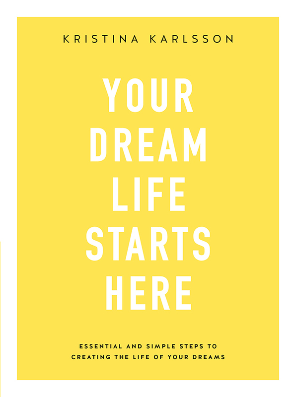 Your Dream Life Starts Here by Kristina Karlsson, ISBN: 9780648317203