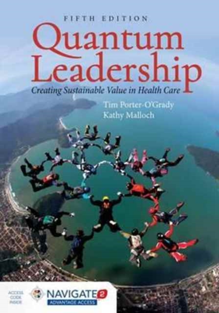 Quantum LeadershipCreating Sustainable Value in Healthcare by Tim Porter-O'Grady,Kathy Malloch, ISBN: 9781284110777