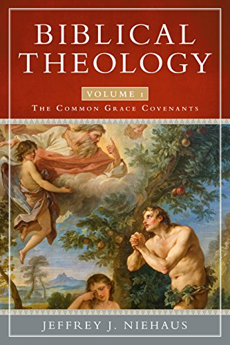 Biblical Theology: The Common Grace Covenants: 1