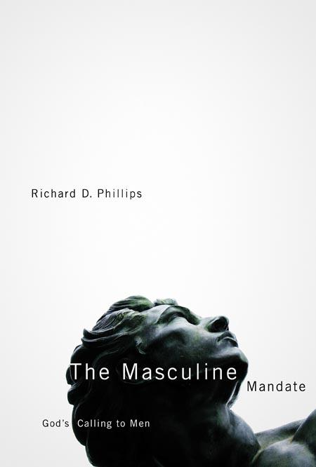The Masculine Mandate by Richard D Phillips, ISBN: 9781567691207