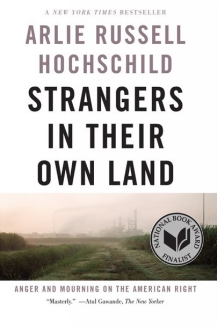 Strangers in Their Own Land: Anger and Mourning on the American Right by Arlie Russell Hochschild, ISBN: 9781620973493