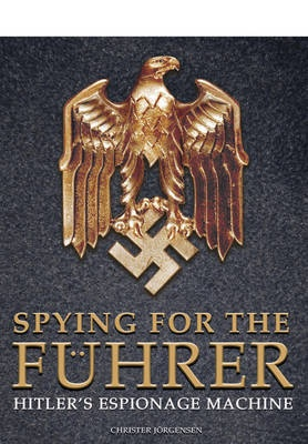 Spying for the Fuhrer: Hitler's Espionage Machine