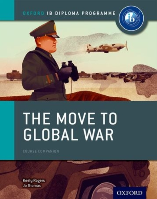 The Move to Global War: IB History Course Book: Oxford IB Diploma Programme (Ib Course Companions)