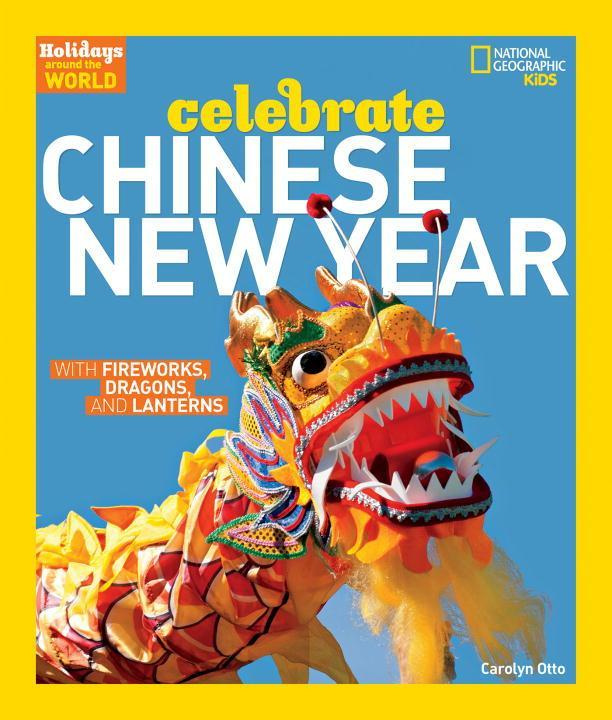 Holidays Around the World: Celebrate Chinese New YearWith Fireworks, Dragons, and Lanterns by Carolyn Otto, ISBN: 9781426323720