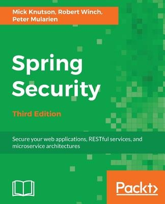 Spring Security - Third Edition by Mick Knutson, ISBN: 9781787129511