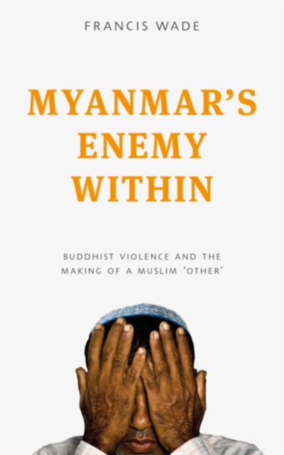 The Myanmar's Enemy WithinBuddhist Nationalism and Anti-Muslim Violence